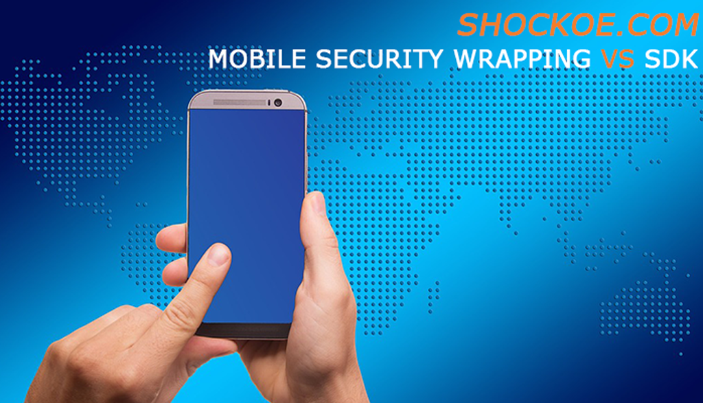 Mobile Security – Wrapping vs SDK
